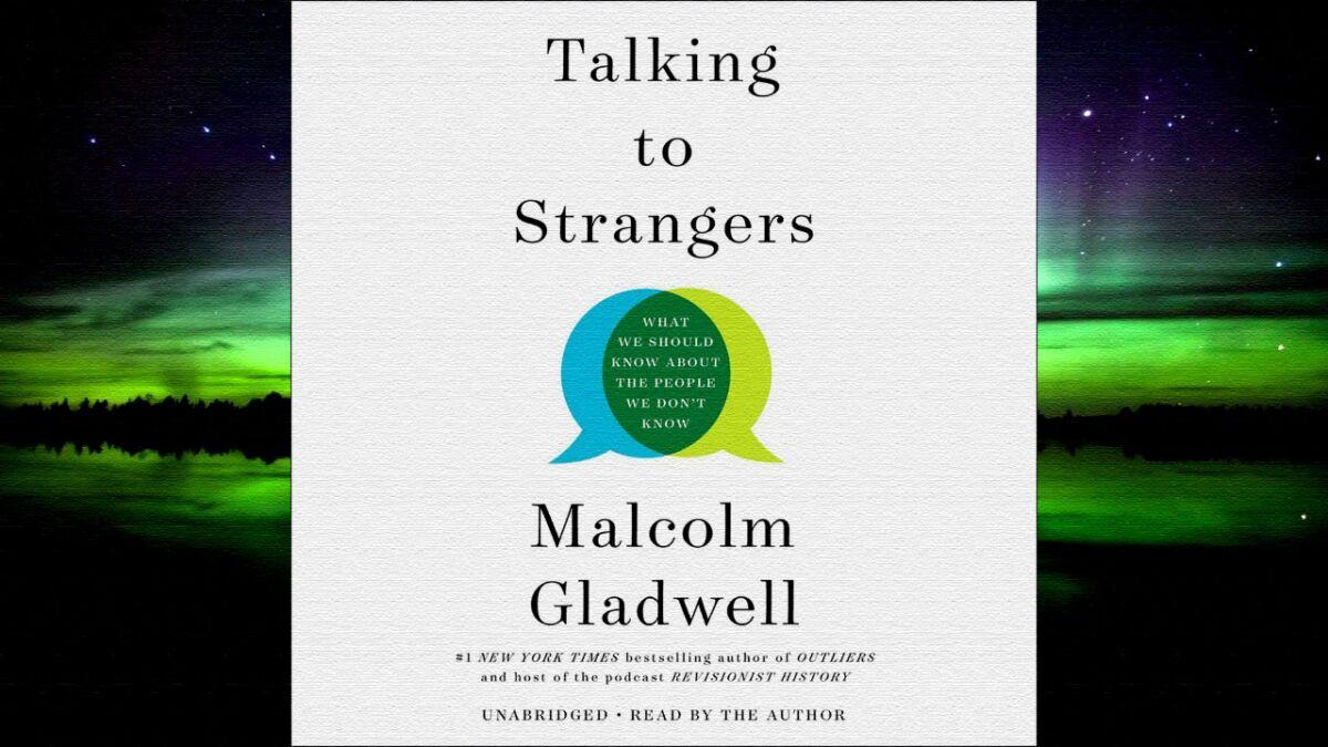 Разговор с незнакомцем. Что мы должны знать о людях, которых не знаем. Малкольм Гладуэлл